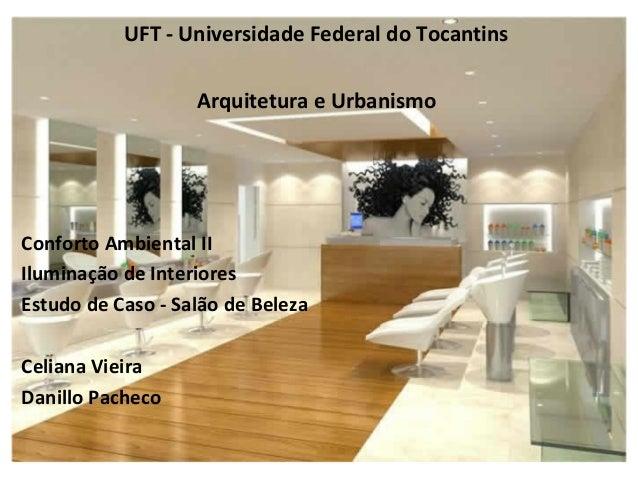 UFT - Universidade Federal do Tocantins Arquitetura e Urbanismo    Conforto Ambiental II Iluminação de Interiores Estud...