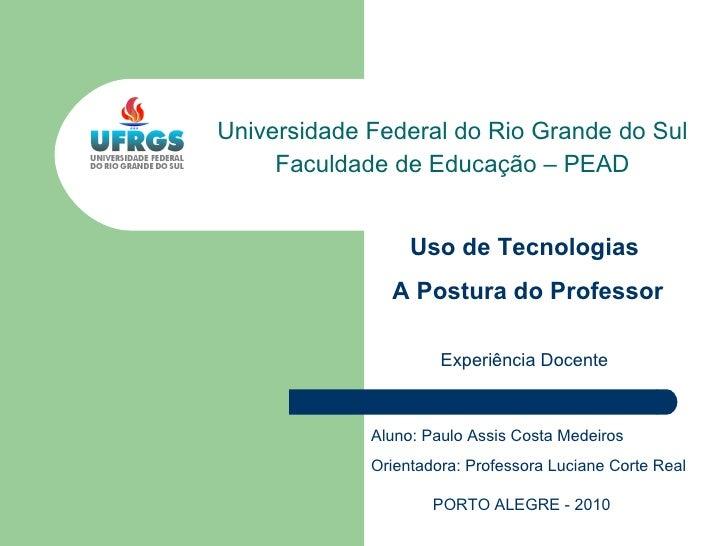 Universidade Federal do Rio Grande do Sul Faculdade de Educa ção – PEAD Aluno: Paulo Assis Costa Medeiros Orientadora: Pro...