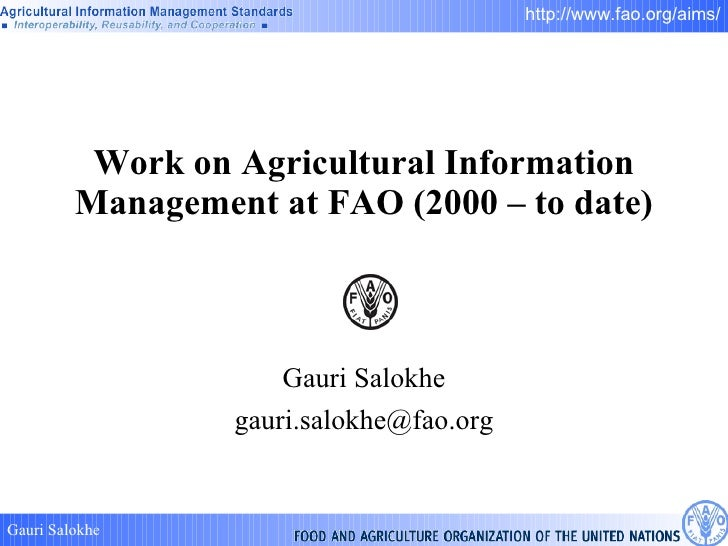 Work on Agricultural Information Management at FAO (2000 – to date) Gauri Salokhe [email_address]