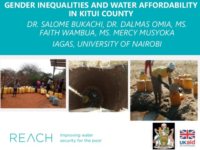 GENDER INEQUALITIES AND WATER AFFORDABILITY IN KITUI COUNTY DR. SALOME BUKACHI, DR. DALMAS OMIA, MS. FAITH WAMBUA, MS. MER...