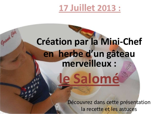 Création par la Mini-Chef en herbe d'un gâteau merveilleux : le Salomé 17 Juillet 2013 : Découvrez dans cette présentation...