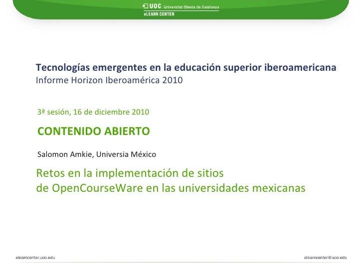 Tecnologías emergentes en la educación superior iberoamericana Informe Horizon Iberoamérica 2010   CONTENIDO ABIERTO 3ª se...