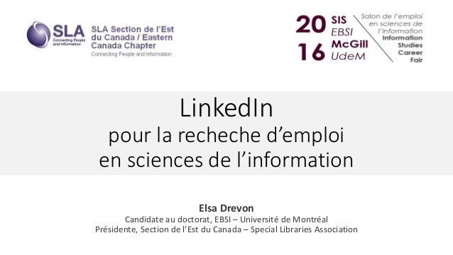 LinkedIn pour la recheche d'emploi en sciences de l'information Elsa Drevon Candidate au doctorat, EBSI – Université de Mo...