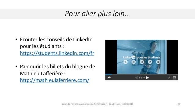 Pour aller plus loin… 29 • Écouter les conseils de LinkedIn pour les étudiants : https://students.linkedin.com/fr • Parcou...