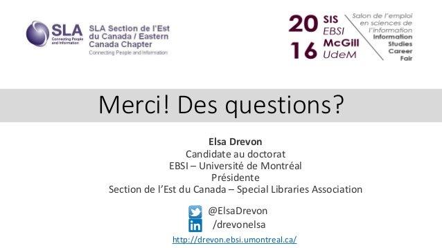 @ElsaDrevon /drevonelsa Merci! Des questions? Elsa Drevon Candidate au doctorat EBSI – Université de Montréal Présidente S...