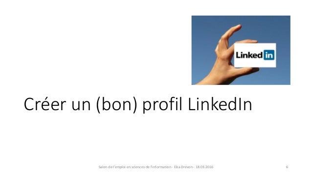 Créer un (bon) profil LinkedIn 6Salon de l'emploi en sciences de l'information - Elsa Drevon - 18.03.2016