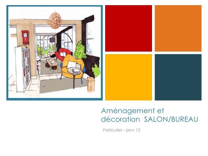 +    Aménagement et    décoration SALON/BUREAU    Particulier – janv 12