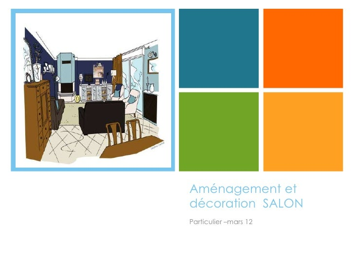 +    Aménagement et    décoration SALON    Particulier –mars 12
