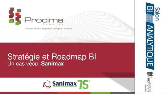 Stratégie et Roadmap BI  Un cas vécu: Sanimax