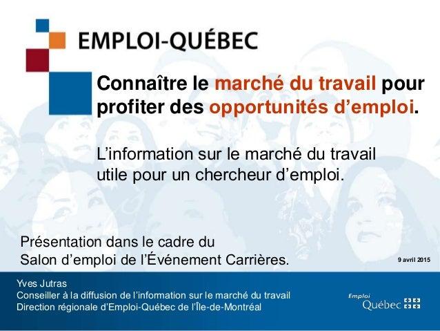1 9 avril 2015 Connaître le marché du travail pour profiter des opportunités d'emploi. L'information sur le marché du trav...