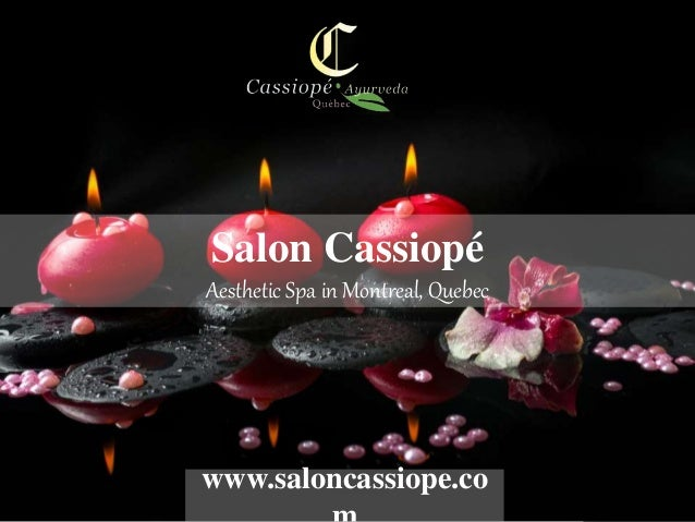 Salon Cassiopé Aesthetic Spa in Montreal, Quebec www.saloncassiope.co