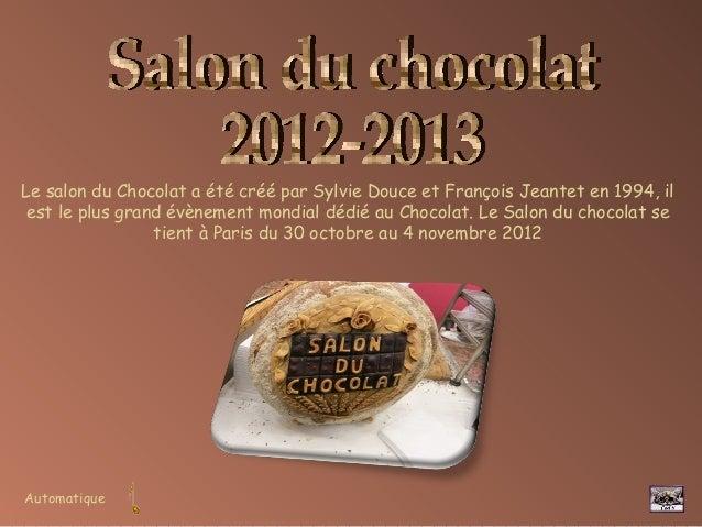 Automatique Le salon du Chocolat a été créé par Sylvie Douce et François Jeantet en 1994, il est le plus grand évènement m...