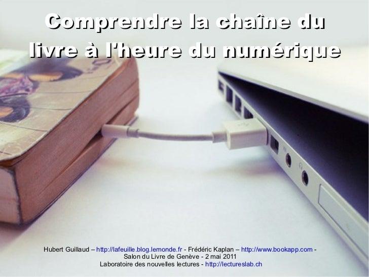 Comprendre la chaîne du livre à l'heure du numérique Hubert Guillaud –  http://lafeuille.blog.lemonde.fr  - Frédéric Kapla...