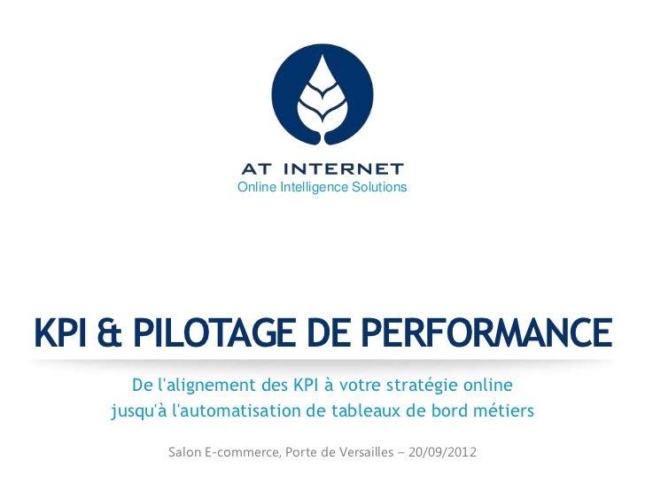 Online Intelligence SolutionsKPI & PILOTAGE DE PERFORMANCE      De lalignement des KPI à votre stratégie online   jusquà l...
