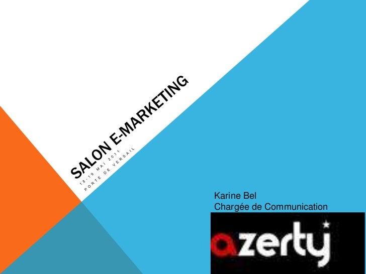 Salon e-marketing<br />18-19 mai 2011<br />Porte de versail<br />Karine Bel<br />Chargée de Communication<br />