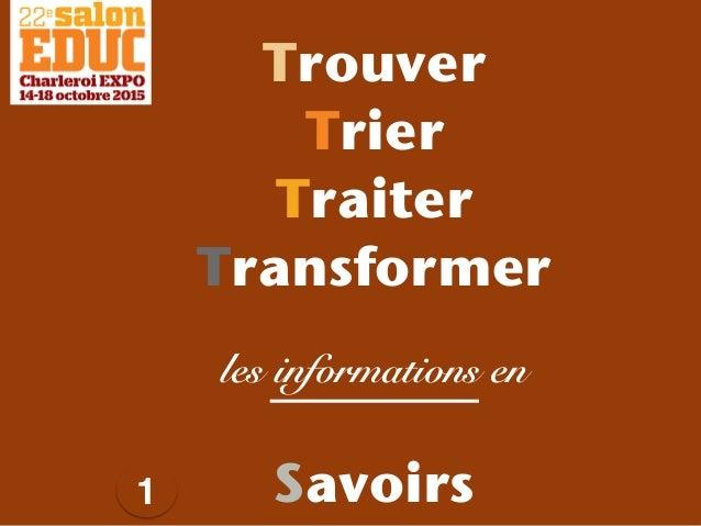 Trouver Trier Traiter Transformer 1 les informations en Savoirs