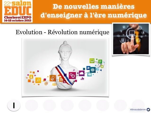 1 2 3 4 5I C6 Contexte De nouvelles manières d'enseigner à l'ère numérique Evolution - Révolution numérique @Brunodelievre