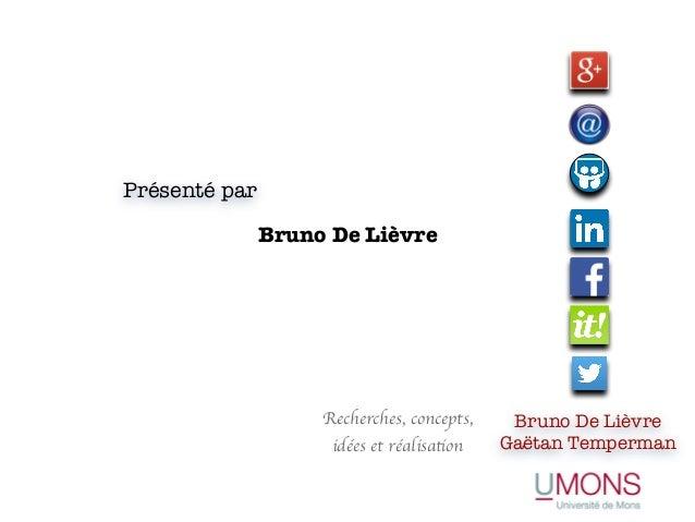 Présenté par Bruno De Lièvre Bruno De Lièvre Gaëtan Temperman Recherches, concepts, idées et réalisation