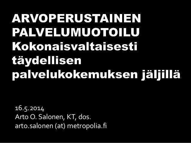 16.5.2014 Arto O. Salonen, KT, dos. arto.salonen (at) metropolia.fi