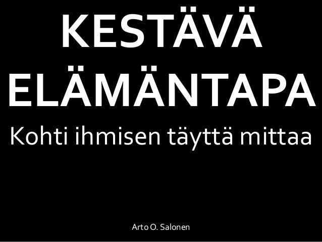 KESTÄVÄ ELÄMÄNTAPA Kohti ihmisen täyttä mittaa Arto O. Salonen