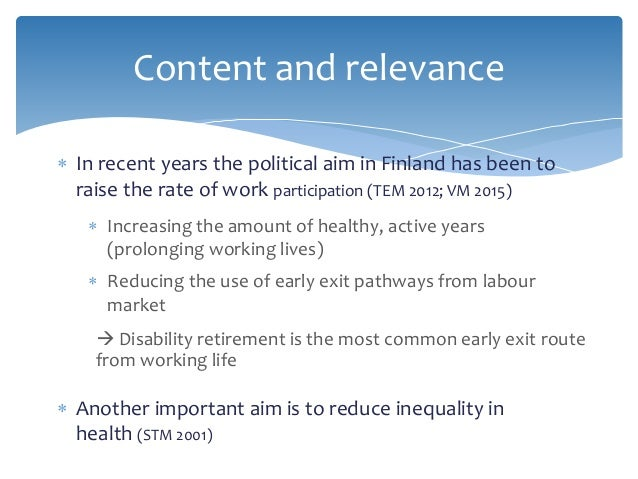 Content and relevance  In recent years the political aim in Finland has been to raise the rate of work participation (TEM...