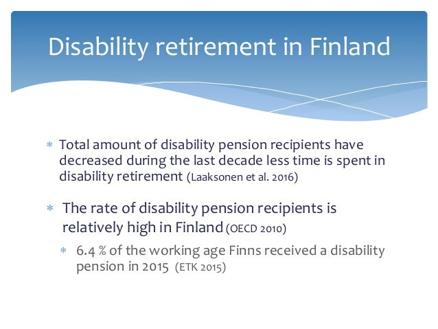 Disability retirement in Finland  Total amount of disability pension recipients have decreased during the last decade les...