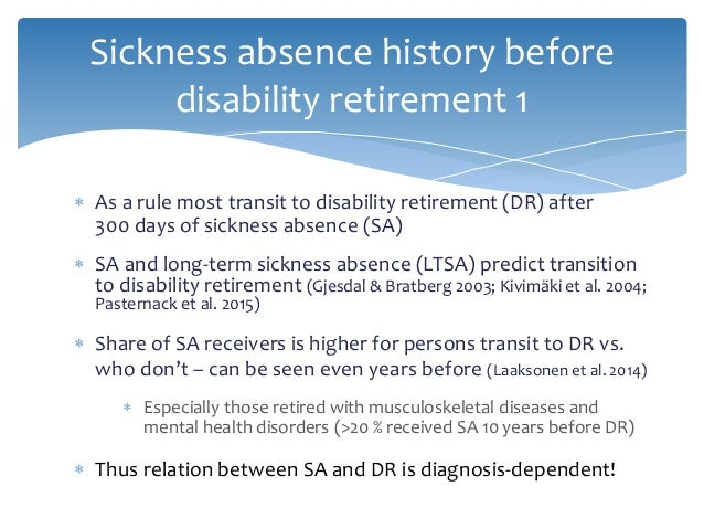 Sickness absence history before disability retirement 1  As a rule most transit to disability retirement (DR) after 300 d...