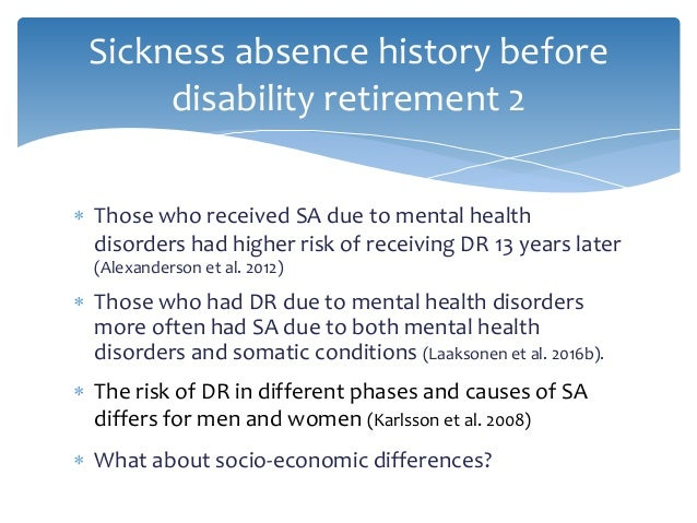 Sickness absence history before disability retirement 2  Those who had DR due to mental health disorders more often had S...
