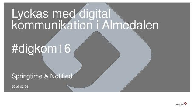 Lyckas med digital kommunikation i Almedalen #digkom16 2016-02-26 Springtime & Notified