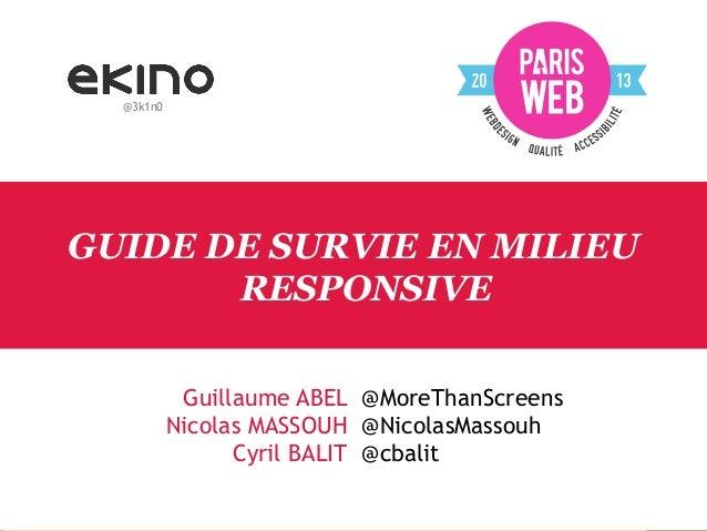 @3k1n0  GUIDE DE SURVIE EN MILIEU RESPONSIVE Guillaume ABEL @MoreThanScreens Nicolas MASSOUH @NicolasMassouh Cyril BALIT @...