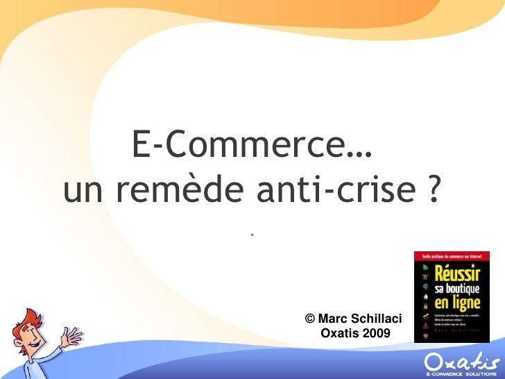 E-Commerce… un remède anti-crise ?           .                  © Marc Schillaci                 Oxatis 2009