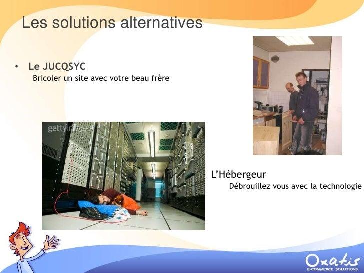 Les solutions alternatives  • Le JUCQSYC    Bricoler un site avec votre beau frère                                        ...