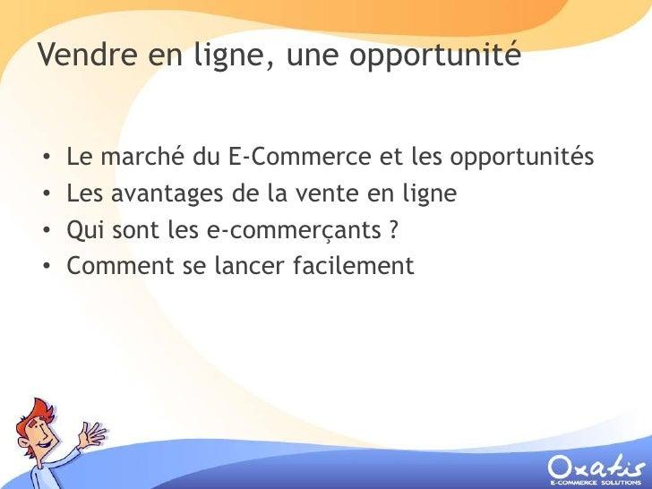 Vendre en ligne, une opportunité       Le marché du E-Commerce et les opportunités •     Les avantages de la vente en lign...