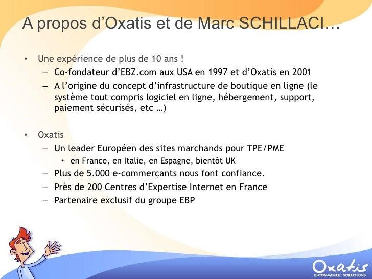 A propos d'Oxatis et de Marc SCHILLACI…     Une expérience de plus de 10 ans ! •      – Co-fondateur d'EBZ.com aux USA en ...