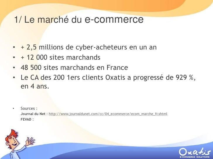 1/ Le marché du e-commerce      + 2,5 millions de cyber-acheteurs en un an •     + 12 000 sites marchands •     48 500 sit...