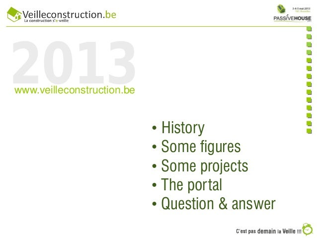 2013www.veilleconstruction.be• History• Some figures• Some projects• The portal• Question & answer