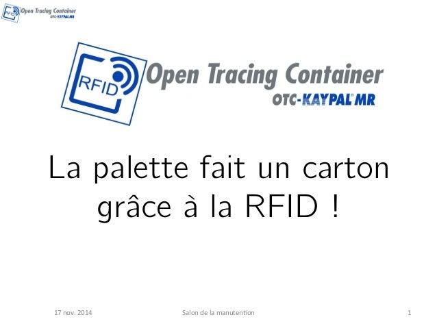 La palette fait un carton  grâce à la RFID !  17  nov.  2014  Salon  de  la  manuten3on  1