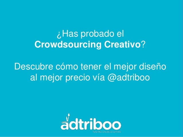 ¿Has probado el    Crowdsourcing Creativo?Descubre cómo tener el mejor diseño   al mejor precio vía @adtriboo