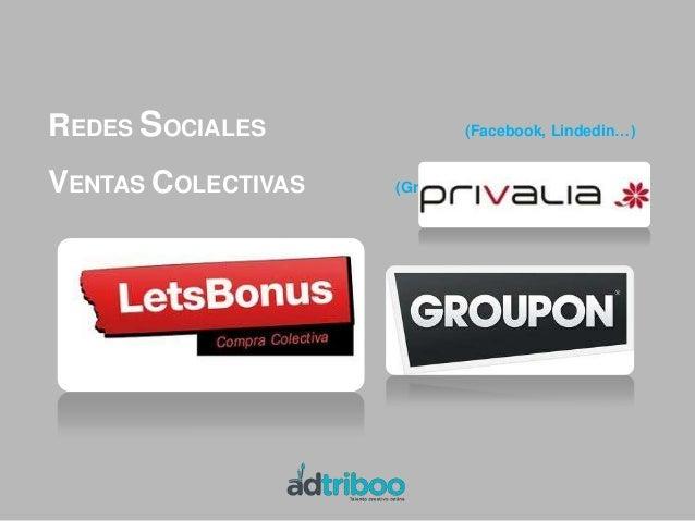 REDES SOCIALES                  (Facebook, Lindedin…)VENTAS COLECTIVAS      (Groupon, Privalia…)COMUNIDADES               ...