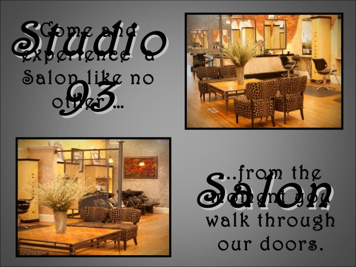 Studio 93 Salon Come and experience  a Salon like no other … ...from the moment you walk through our doors.