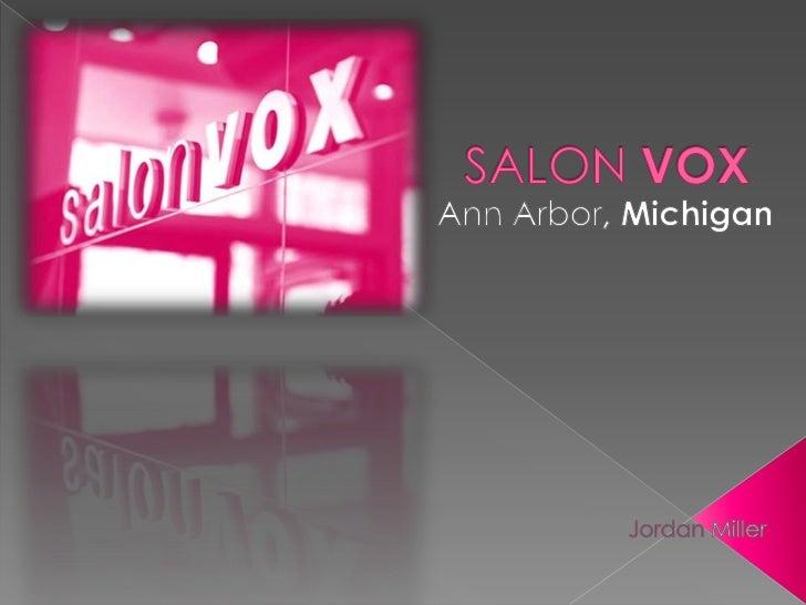 SALON VOX<br />Ann Arbor, Michigan<br />Jordan Miller<br />