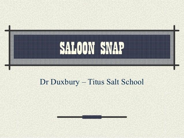SALOON SNAP Dr Duxbury – Titus Salt School