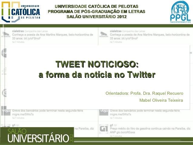UNIVERSIDADE CATÓLICA DE PELOTAS  PROGRAMA DE PÓS-GRADUAÇÃO EM LETRAS         SALÃO UNIVERSITÁRIO 2012    TWEET NOTICIOSO:...