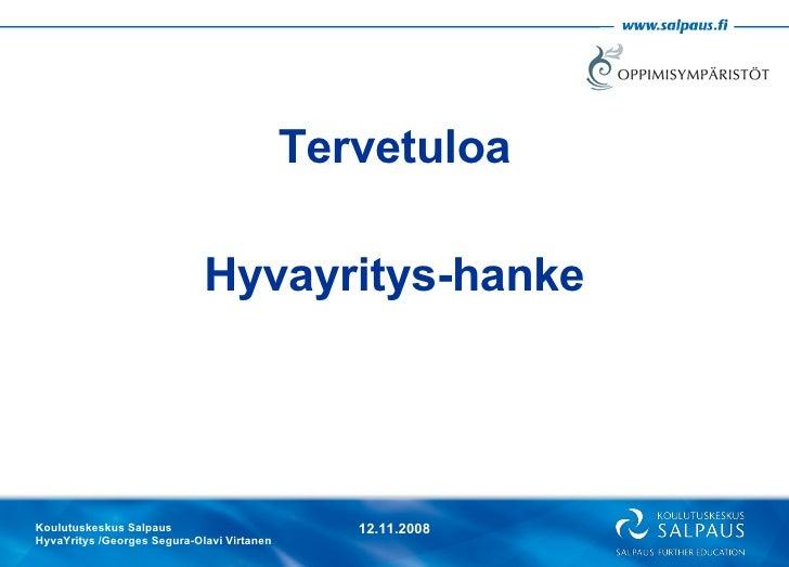 <ul><li>Tervetuloa </li></ul><ul><li>Hyvayritys-hanke </li></ul>Koulutuskeskus Salpaus HyvaYritys /Georges Segura-Olavi Vi...