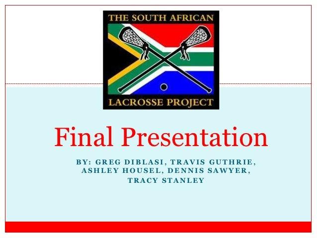 Final Presentation BY: GREG DIBLASI, TRAVIS GUTHRIE,  ASHLEY HOUSEL, DENNIS SAWYER,          TRACY STANLEY