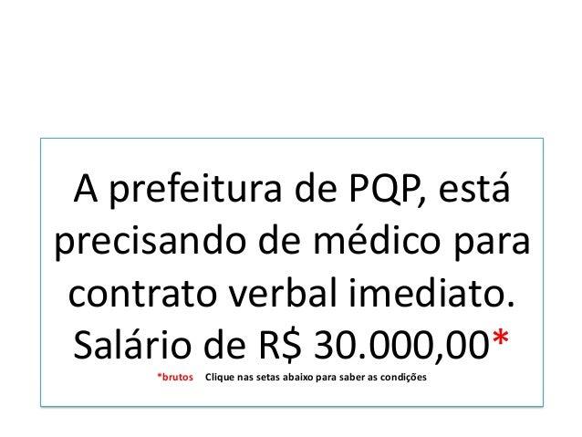 A prefeitura de PQP, está precisando de médico para contrato verbal imediato. Salário de R$ 30.000,00* *brutos Clique nas ...
