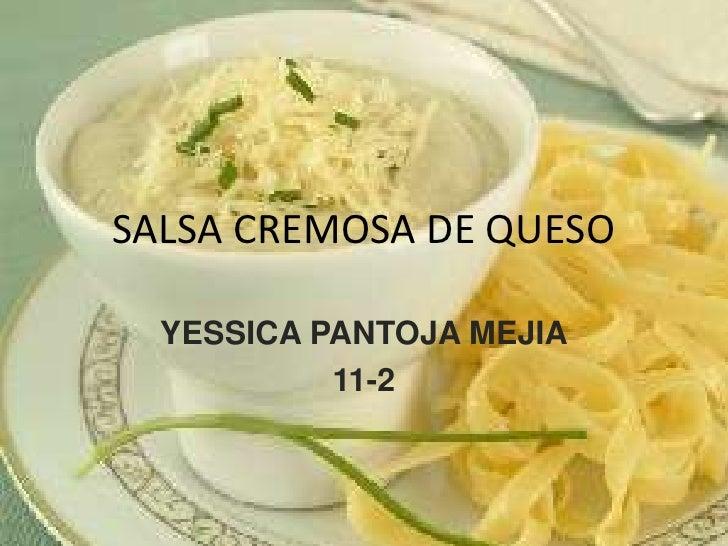 SALSA CREMOSA DE QUESO<br />YESSICA PANTOJA MEJIA<br />11-2<br />