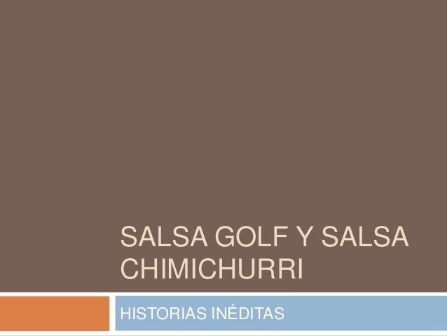 SALSA GOLF Y SALSACHIMICHURRIHISTORIAS INÉDITAS