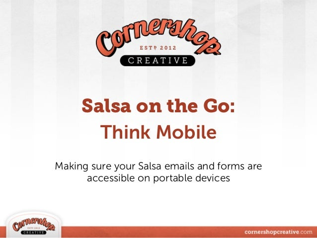 Salsa on the Go: Think Mobile Making sure your Salsa emails and forms are accessible on portable devices