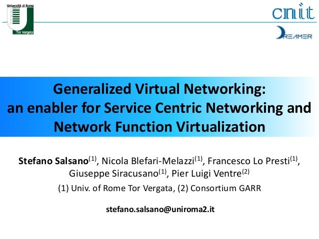Generalized Virtual Networking:  an enabler for Service Centric Networking and  Network Function Virtualization  Stefano S...